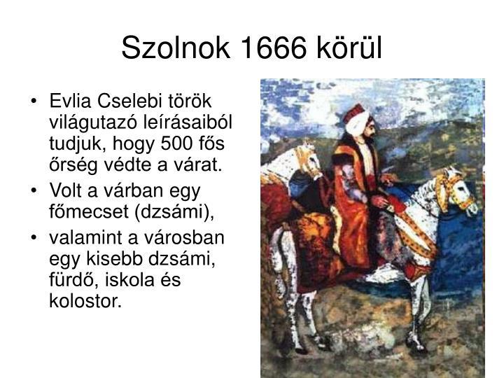 Evlia Cselebi török világutazó leírásaiból tudjuk, hogy 500 fős őrség védte a várat.