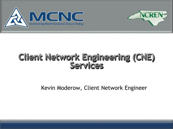 Client Network Engineering (CNE) Services