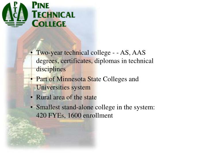 Two-year technical college - - AS, AAS degrees, certificates, diplomas in technical disciplines