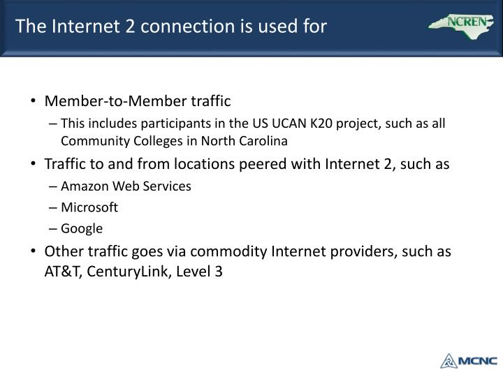 The Internet 2 connection is used for
