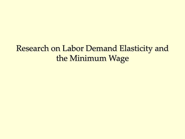 research on labor demand elasticity and the minimum wage n.