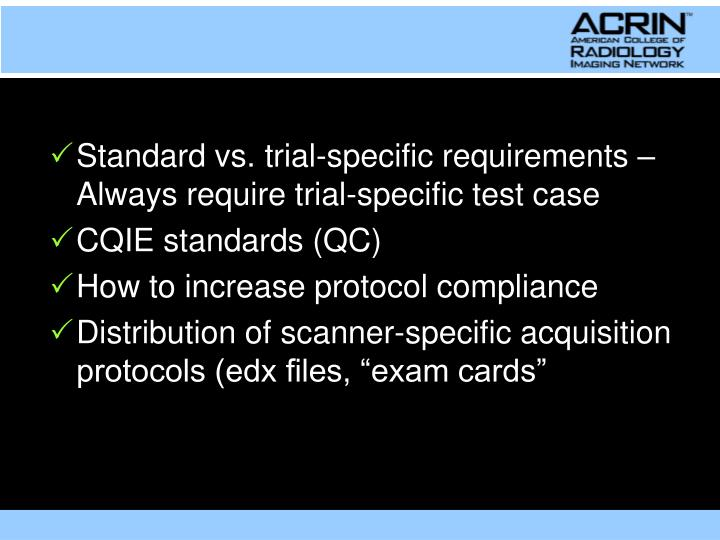Standard vs. trial-specific requirements – Always require trial-specific test case