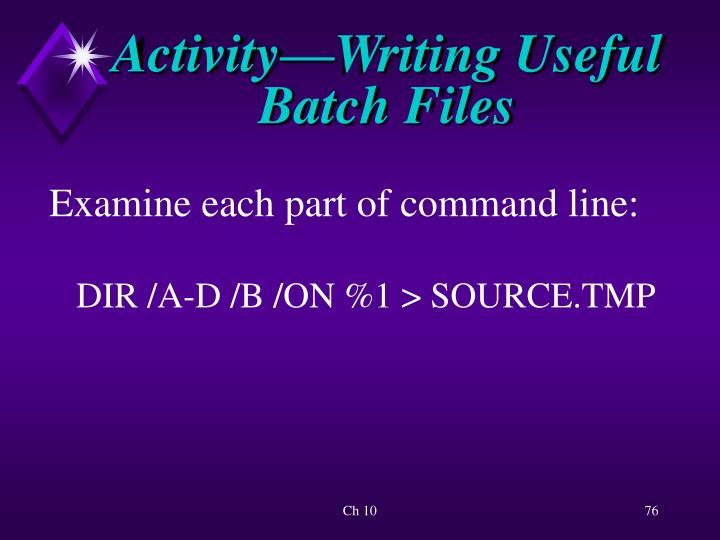 Activity—Writing Useful Batch Files