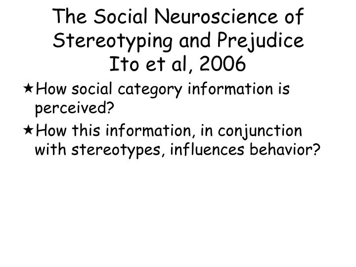 The social neuroscience of stereotyping and prejudice ito et al 2006