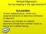 vertical alignment are we heading in the right direction