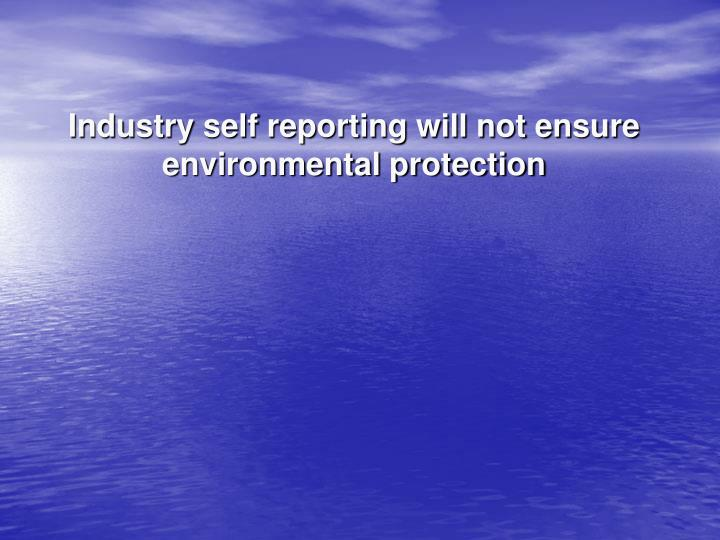 Industry self reporting will not ensure environmental protection