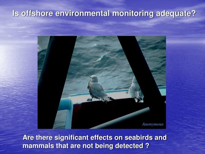 Is offshore environmental monitoring adequate