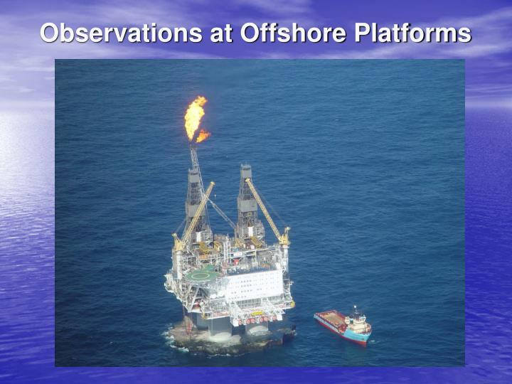 Observations at Offshore Platforms