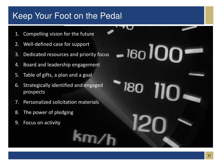 Keep Your Foot on the Pedal