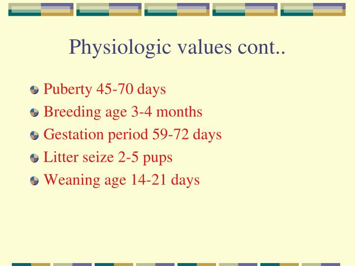 Physiologic values cont..