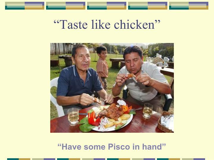 """Taste like chicken"""