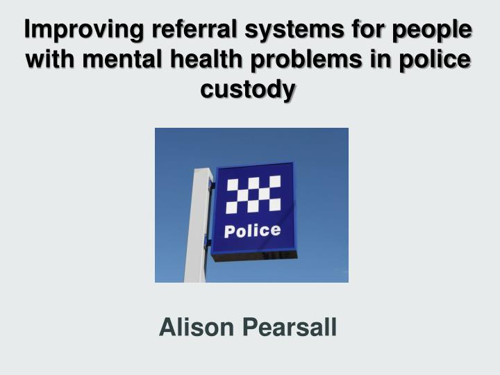 improving referral systems for people with mental health problems in police custody n.
