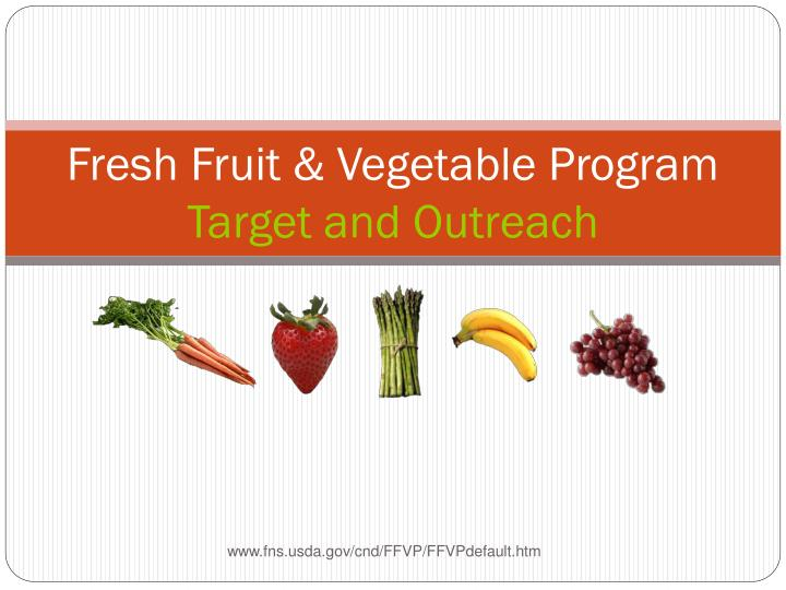 Fresh fruit vegetable program target and outreach