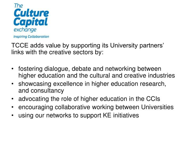 TCCE adds value by supporting its University partners' links with the creative sectors by: