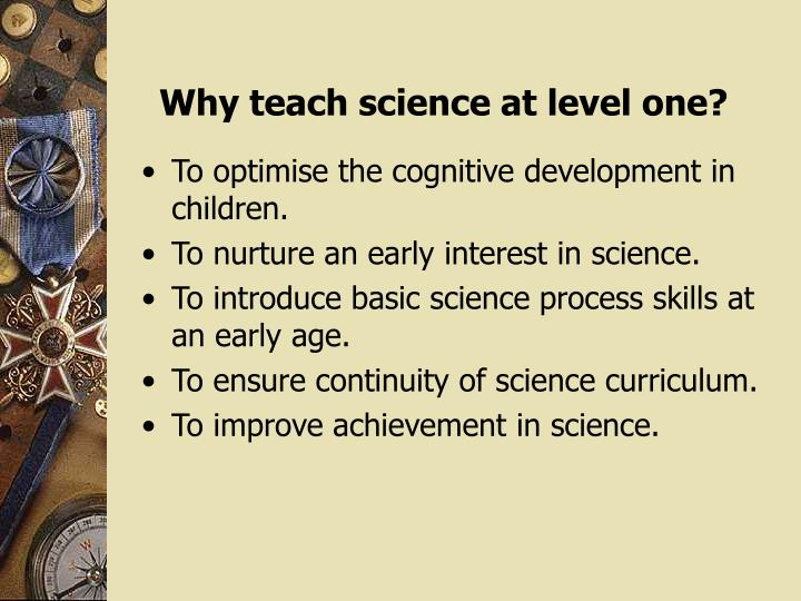 Why teach science at level one?