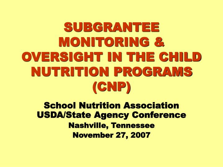 Subgrantee monitoring oversight in the child nutrition programs cnp