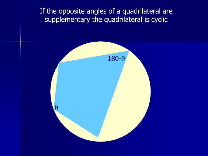 If the opposite angles of a quadrilateral are supplementary the quadrilateral is cyclic