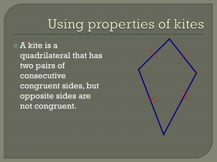 A kite is a quadrilateral that has two pairs of consecutive congruent sides, but opposite sides are not congruent.