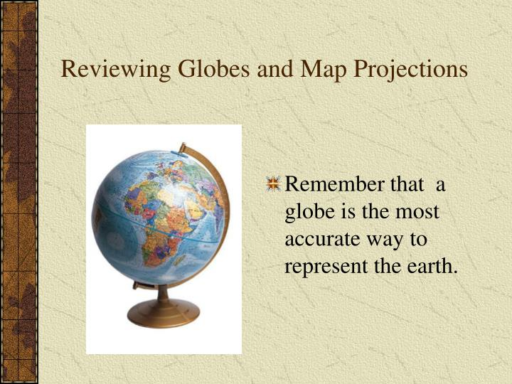 Reviewing Globes and Map Projections