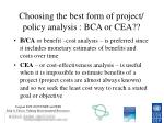 choosing the best form of project policy analysis bca or cea