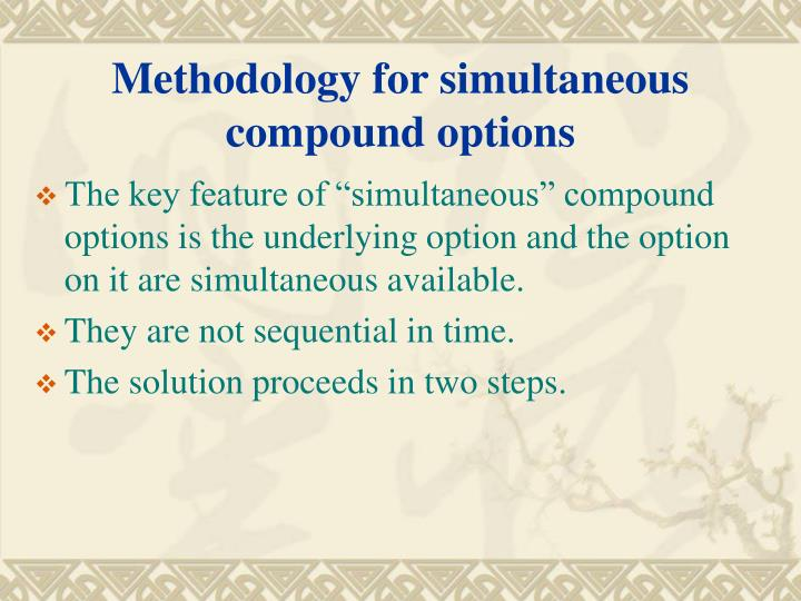 Methodology for simultaneous compound options