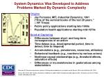 system dynamics was developed to address problems marked by dynamic complexity