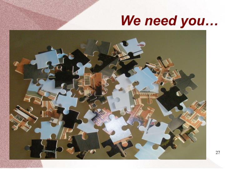 We need you…