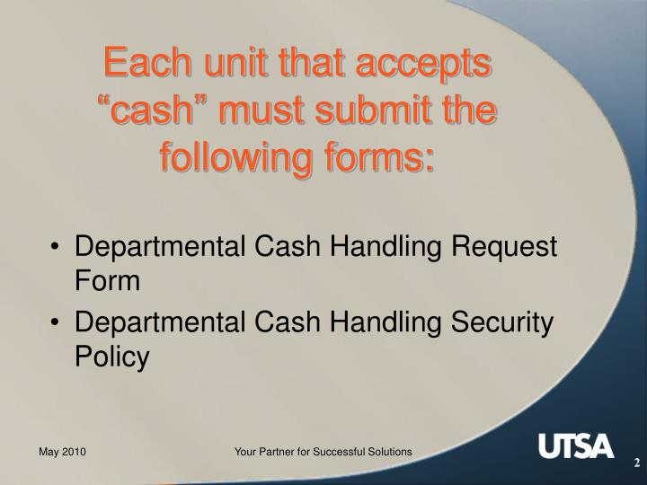 Each unit that accepts cash must submit the following forms