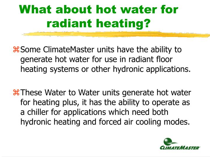 What about hot water for radiant heating?