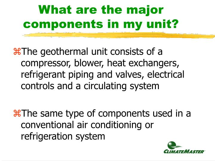What are the major components in my unit?
