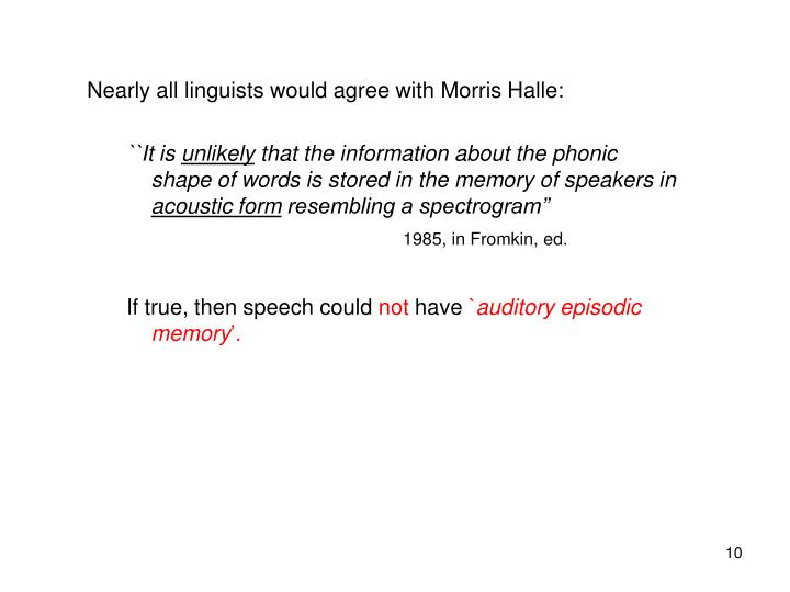 Nearly all linguists would agree with Morris Halle: