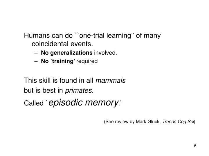 Humans can do ``one-trial learning'' of many coincidental events.