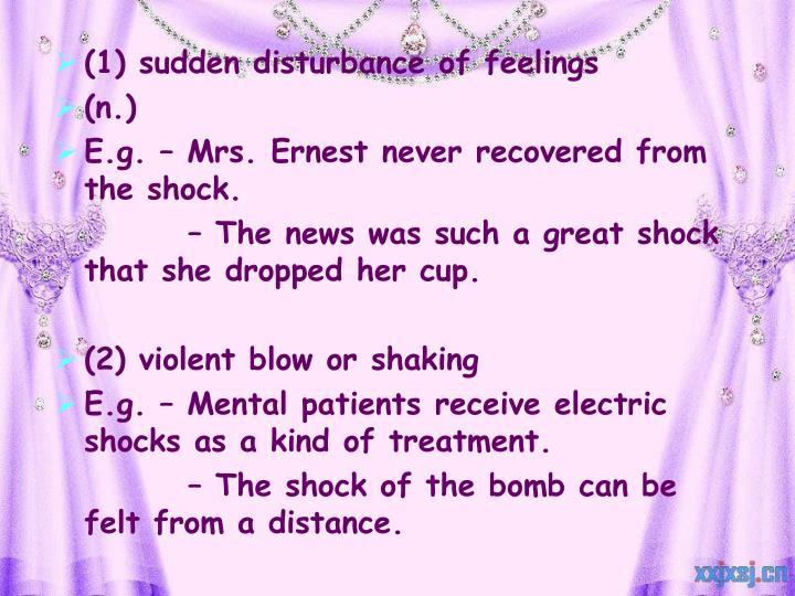 (1) sudden disturbance of feelings