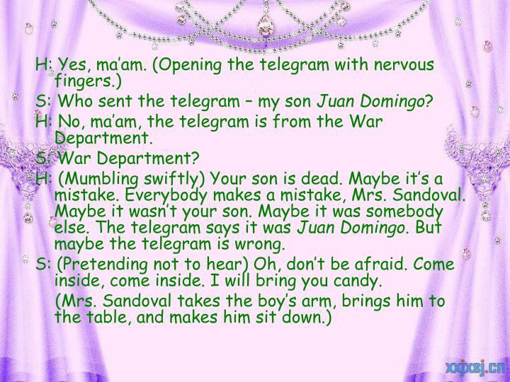 H: Yes, ma'am. (Opening the telegram with nervous fingers.)