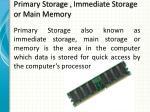 primary storage immediate storage or main memory