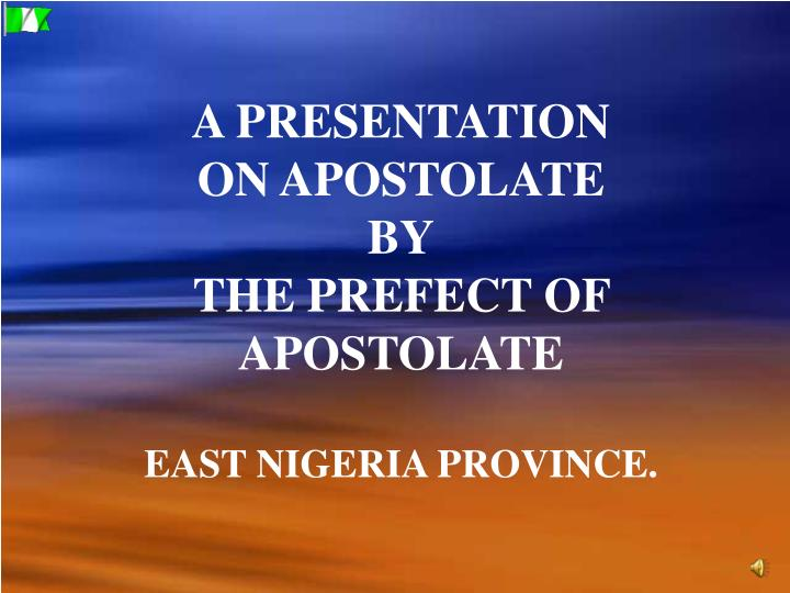 a presentation on apostolate by the prefect of apostolate east nigeria province n.