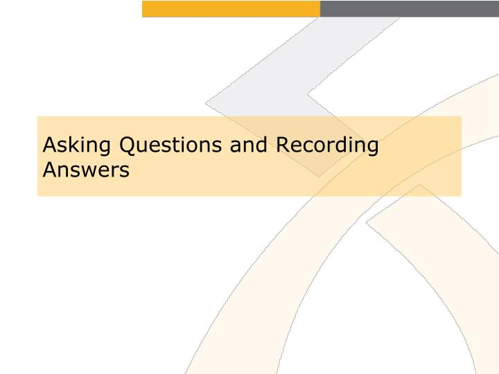 Asking Questions and Recording Answers