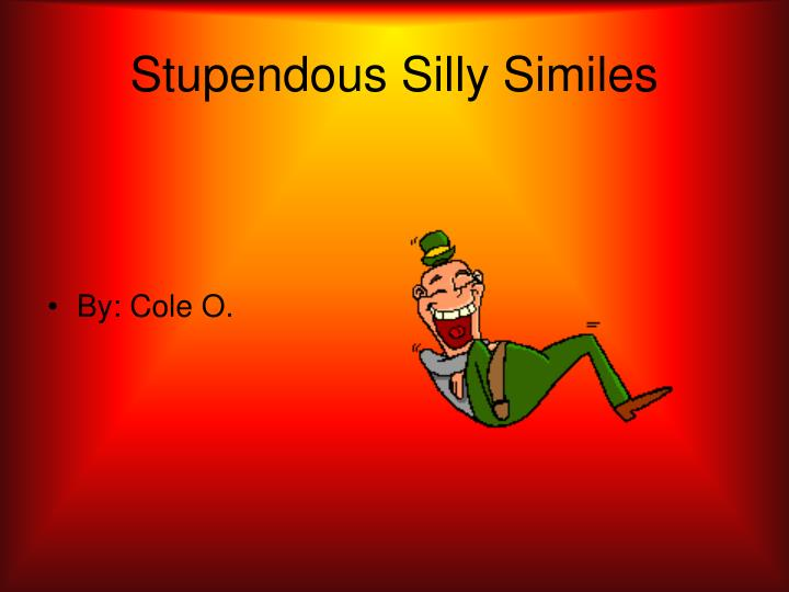 Stupendous silly similes