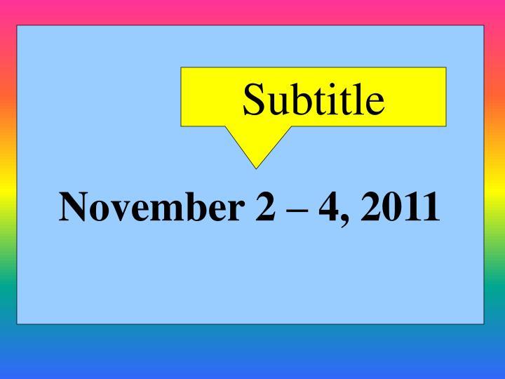 November 2 – 4, 2011