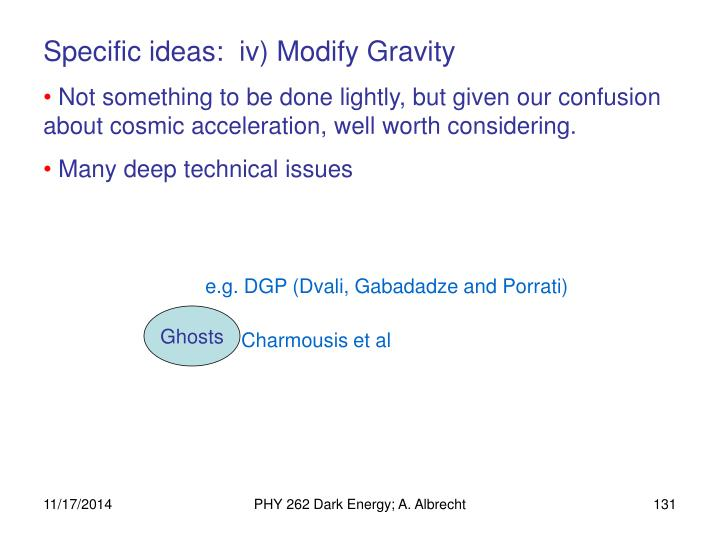 Specific ideas:  iv) Modify Gravity