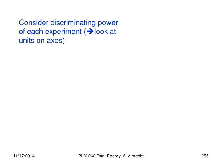 Consider discriminating power of each experiment (