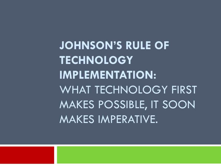 Johnson's Rule of Technology Implementation: