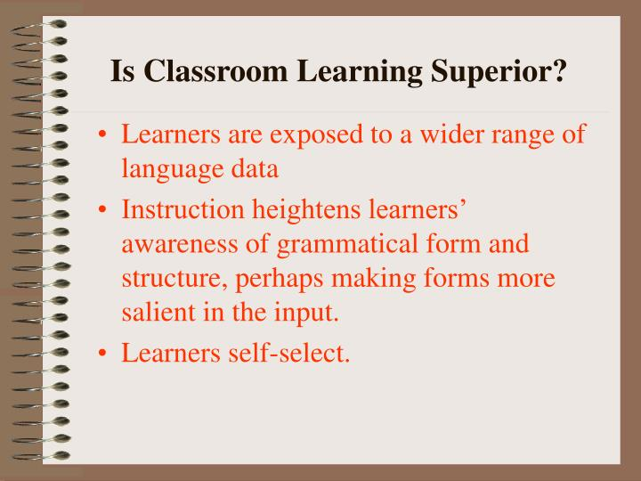 Is classroom learning superior