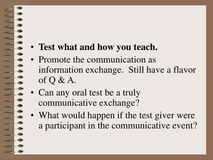 Test what and how you teach.