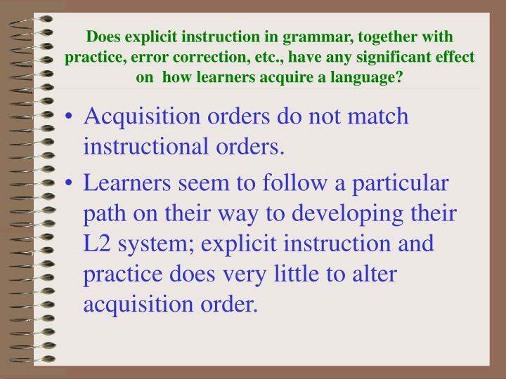 Does explicit instruction in grammar, together with practice, error correction, etc., have any signi...