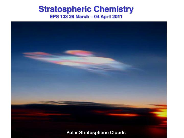 Stratospheric chemistry eps 133 28 march 04 april 2011