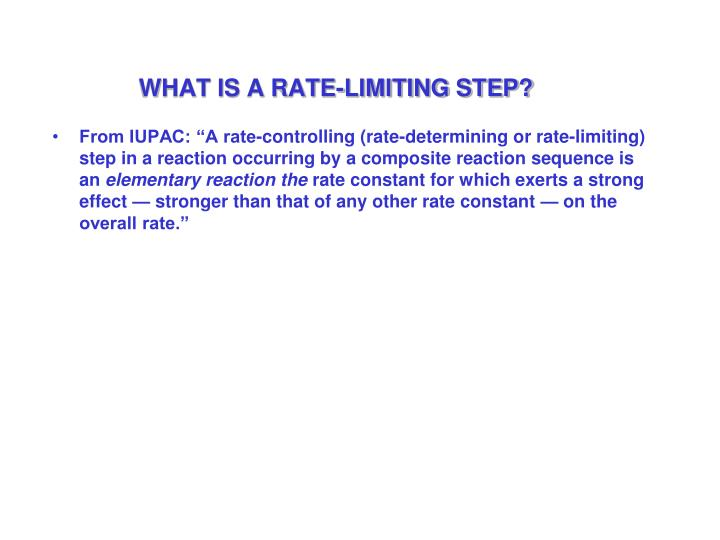 WHAT IS A RATE-LIMITING STEP?