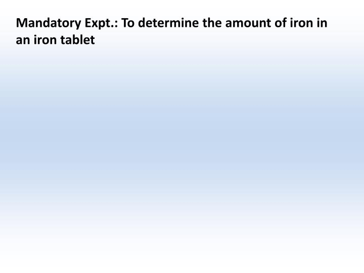Mandatory Expt.: To determine the amount of iron in an iron tablet