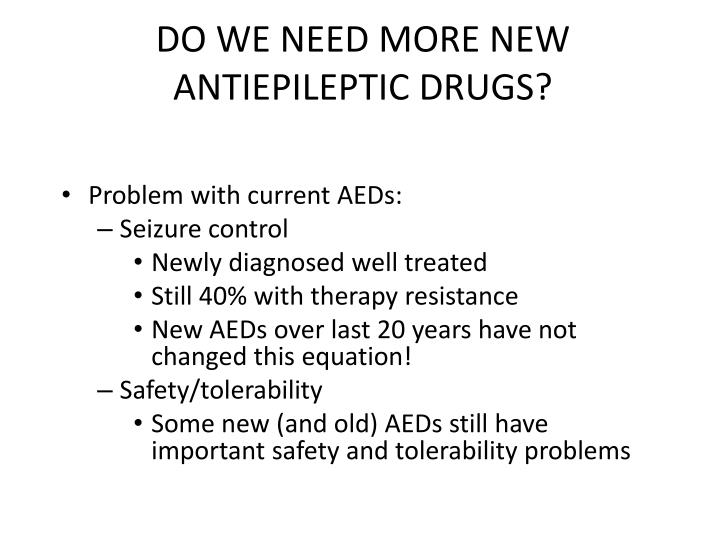 DO WE NEED MORE NEW ANTIEPILEPTIC DRUGS?