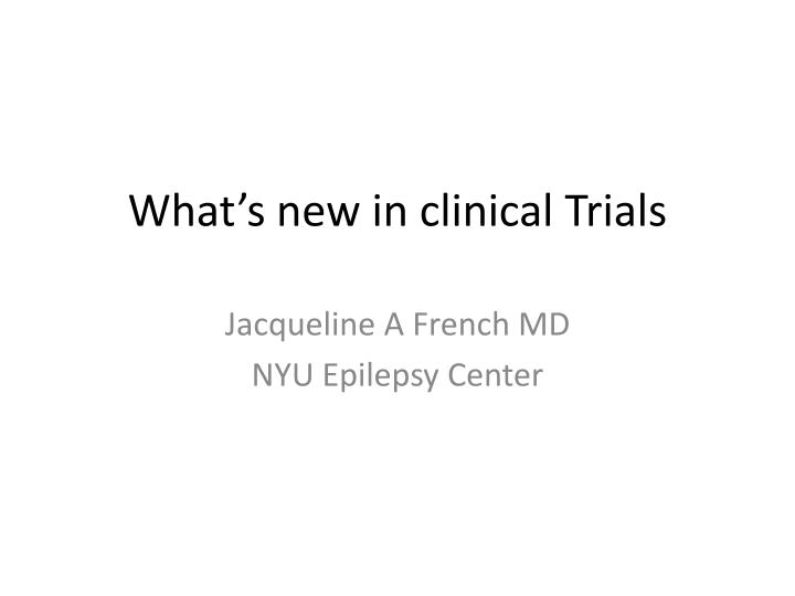 What s new in clinical trials